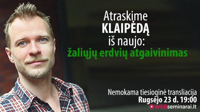 """PAULIUS ZAVIŠA – """"Atraskime Klaipėdą iš naujo: žaliųjų erdvių atgaivinimas"""""""