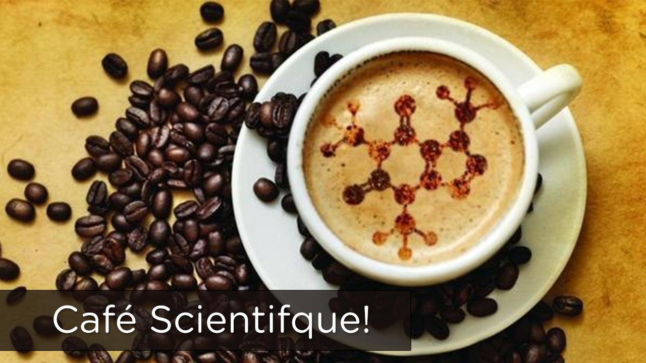 Café Scientifque!