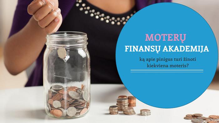 """MOTERŲ FINANSŲ AKADEMIJA – """"Ką apie finansus turi žinoti kiekviena moteris?"""""""