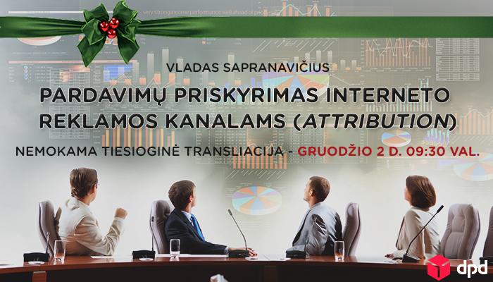 """VLADAS SAPRANAVIČIUS – """"Pardavimų priskyrimas interneto reklamos kanalams (attribution)"""""""