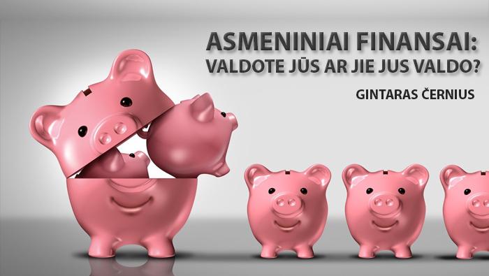 """GINTARAS ČERNIUS – """"Asmeniniai finansai: valdote Jūs ar jie Jus valdo?"""""""