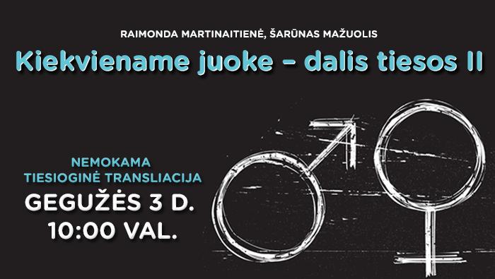 """RAIMONDA MARTINAITIENĖ, ŠARŪNAS MAŽUOLIS – """"Kiekviename juoke – dalis tiesos II"""""""